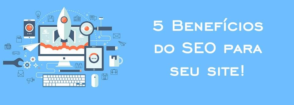 5 Benefícios do SEO para seu site